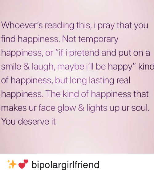 Whoevers Reading This I Pray That You Find Happiness Not Temporary