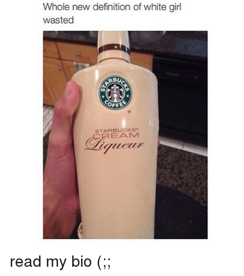 25 best memes about definition of white girl wasted definition definitely girls and starbucks whole new definition of white girl wasted rbo offe voltagebd Choice Image