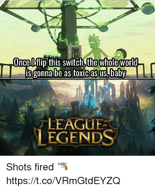 Video Games, World, and Asus: whole  Onceflip this switch,the world  is gonna be as toxic asus,aby  LEAGUE  LEGENDS  OF Shots fired 🔫 https://t.co/VRmGtdEYZQ