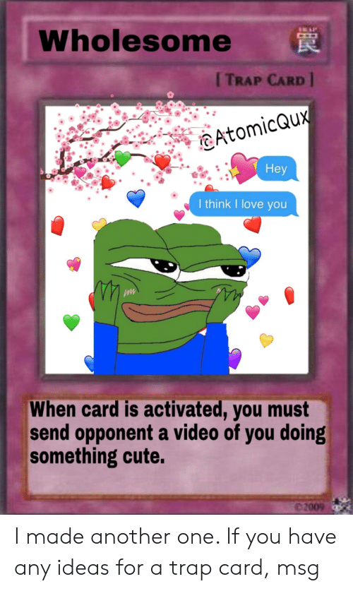 Wholesome Trap Card Atomicqux Hey I Think I Love You When Card Is