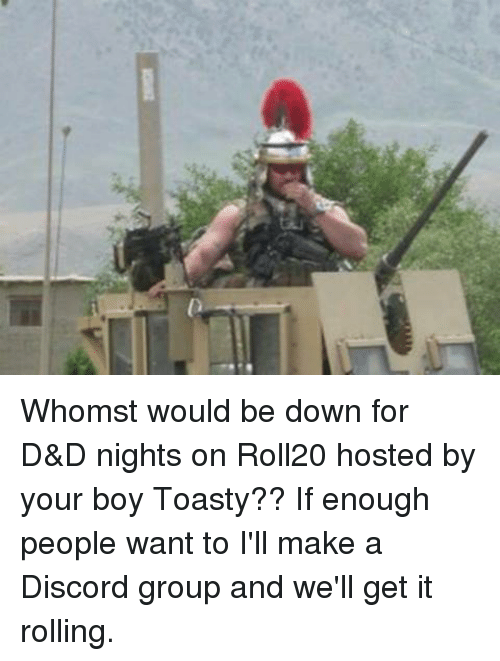 Whomst Would Be Down for D&D Nights on Roll20 Hosted by Your