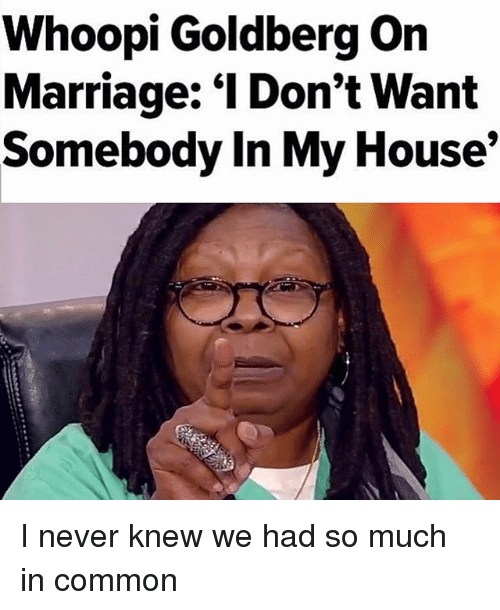 Whoopi Goldberg On Marriage I Don T Want Somebody In My House I