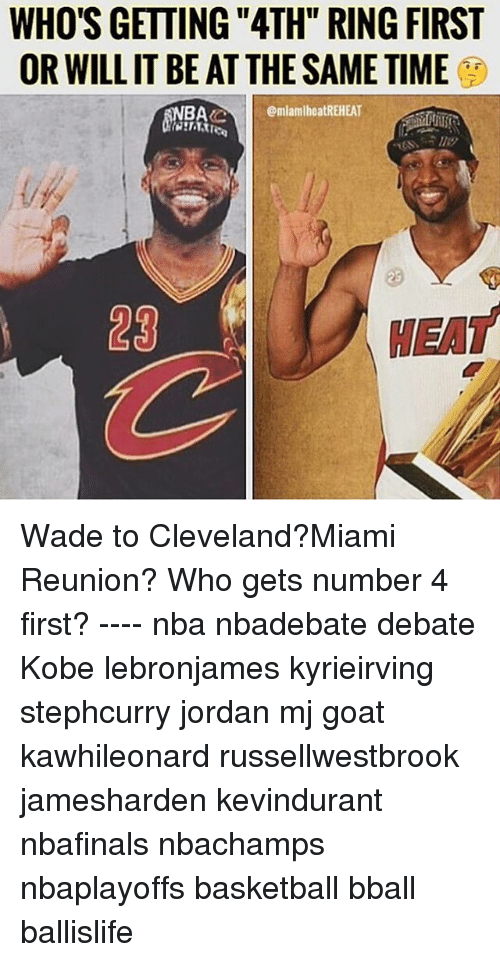 "Basketball, Memes, and Nba: WHO'S GETTING ""ATH"" RING FIRST  OR WILL IT BE AT THE SAME TIME  omlamlheatREHEAT  HEAT Wade to Cleveland?Miami Reunion? Who gets number 4 first? ---- nba nbadebate debate Kobe lebronjames kyrieirving stephcurry jordan mj goat kawhileonard russellwestbrook jamesharden kevindurant nbafinals nbachamps nbaplayoffs basketball bball ballislife"