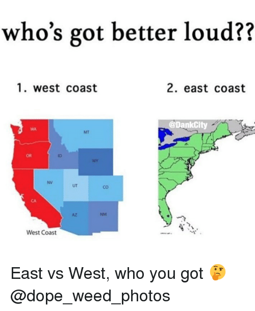 Dope, Weed, and West Coast: who's got better loud??  1. west coast  2. east coast  @DankCity  MT  OR  tD  WY  NV  UT  co  CA  AZ  NM  West Coast East vs West, who you got 🤔 @dope_weed_photos