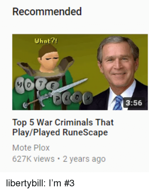 Tumblr, Blog, and RuneScape: whot?!  3:56  Top 5 War Criminals That  Play/Played RuneScape  Mote Plox  627K views 2 years ago libertybill:  I'm #3
