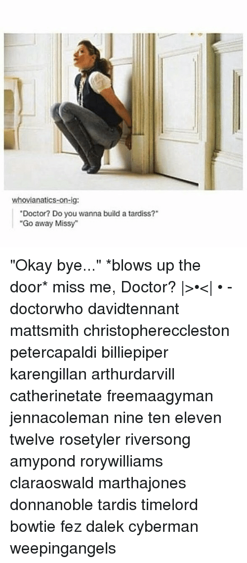 "Doctor, Memes, and Okay: whovianatics-on-ig:  Doctor? Do you wanna build a tardiss?""  ""Go away Missy"" ""Okay bye..."" *blows up the door* miss me, Doctor? 