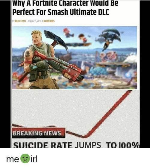 Anaconda, News, and Smashing: Why A Fortnite Character Would Be  Perfect For Smash Ultimate DLO  YRILEY LITTLE-ON JAN T5. 2019 IN GAME NEW  BREAKING NEWS  SUICIDE RATE JUMPS TO 100%