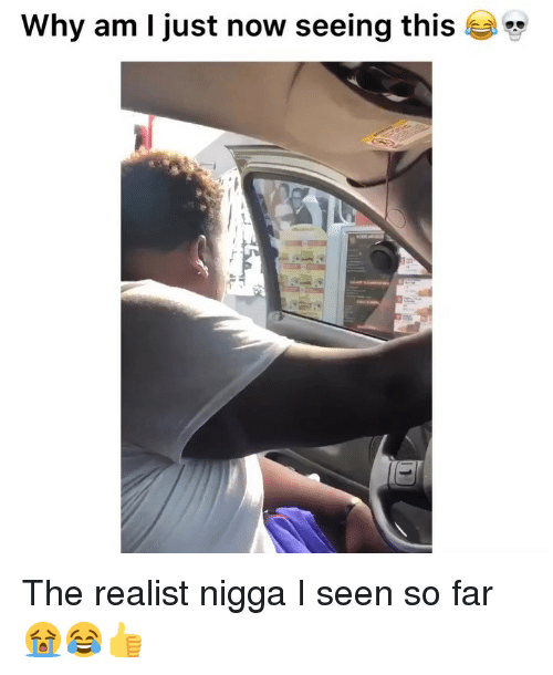 Funny, Why, and Now: Why am I just now seeing this The realist nigga I seen so far😭😂👍