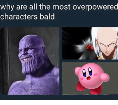 why are all the most overpowered characters bald all the meme on me me