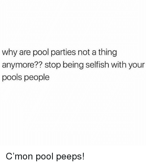 Memes, Pool, and 🤖: why are pool parties not a thing  anymore?? stop being selfish with your  pools people C'mon pool peeps!