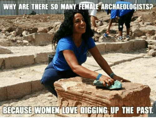 why are there so many female archaeologists because women love 3690579 ✅ 25 best memes about women women memes