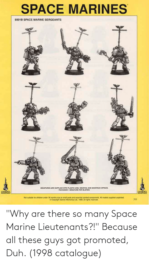 """Space, Got, and Space Marine: """"Why are there so many Space Marine Lieutenants?!"""" Because all these guys got promoted, Duh. (1998 catalogue)"""