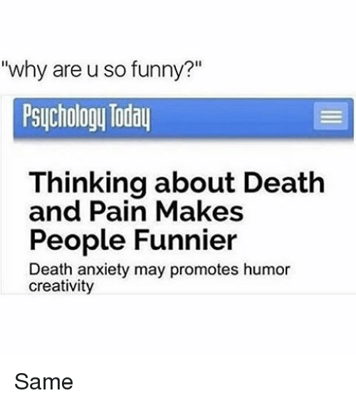 Why Are U So Funny? Psychology Today Thinking About Death