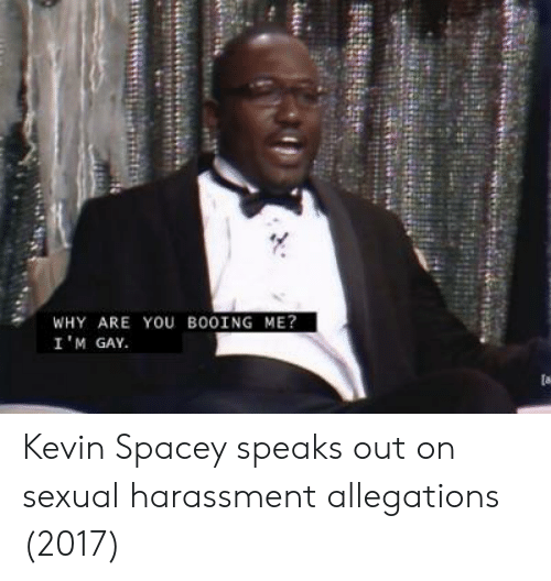Kevin Spacey, Gay, and Why: WHY ARE YOU BOOING ME?  I 'M GAY Kevin Spacey speaks out on sexual harassment allegations (2017)