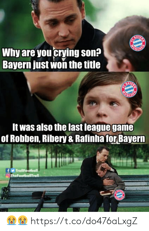 Crying, Memes, and Bayern: Why are you crying son?  Bayern just won the title  It was also the last leaguegame  of Robben, Ribery & Rafinha for Bayern 😭😭 https://t.co/do476aLxgZ