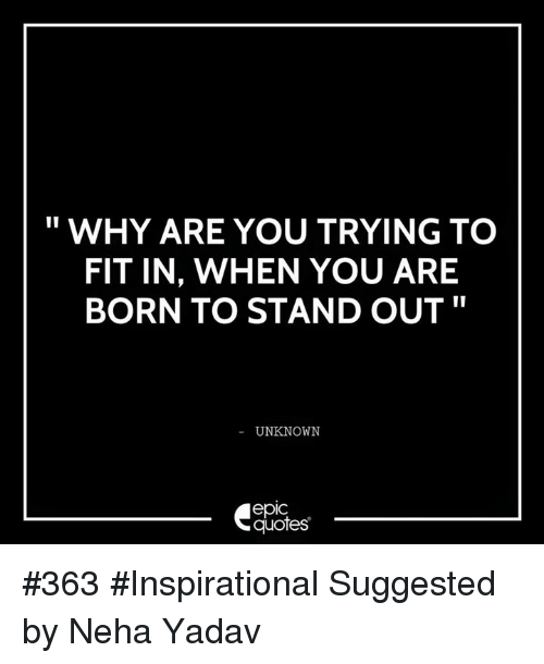 Why Are You Trying To Fit In When You Are Born To Stand Out Unknown