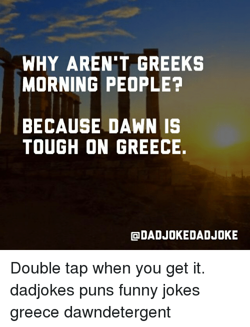 WHY ARENT GREEKS MORNING PEOPLE? BECAUSE DAWN IS TOUGH ON