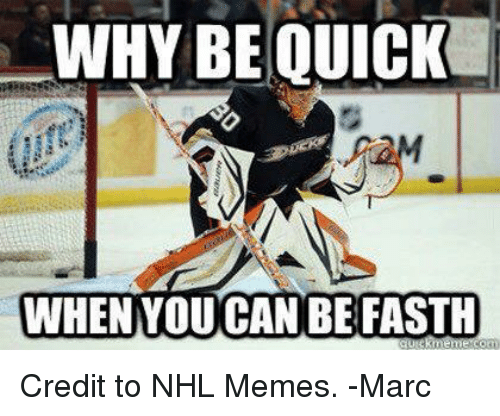 Hockey, Memes, and National Hockey League (NHL): WHY BE QUICK  CANBEFASTH  WHEN Credit to NHL Memes. -Marc