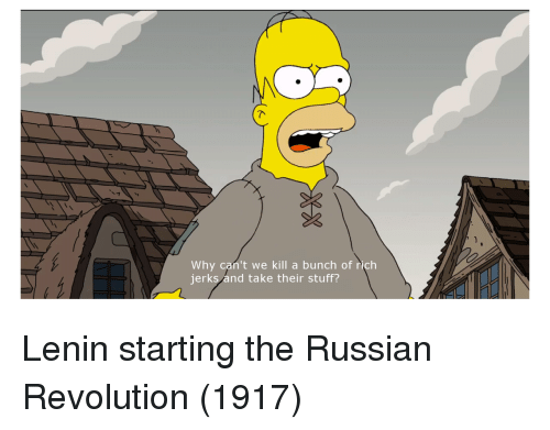 Revolution, Stuff, and Russian: Why can't we kill a bunch of rich  jerks and take their stuff? Lenin starting the Russian Revolution (1917)