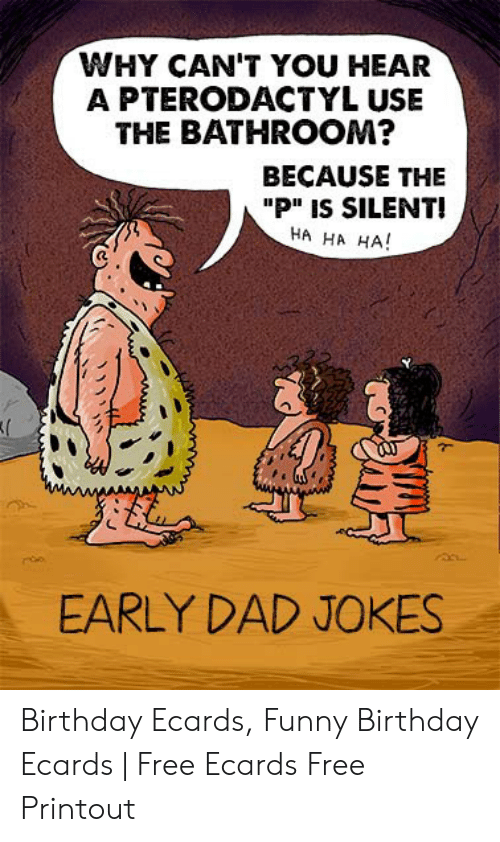 Birthday Dad And Funny WHY CANT YOU HEAR A PTERODACTYL USE Ecards