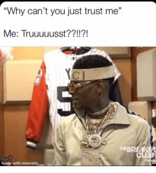 """Why, You, and Made: """"Why can't you just trust me""""  Me: Truuuuusst??!  !?!  THEBREA  made with mematic"""