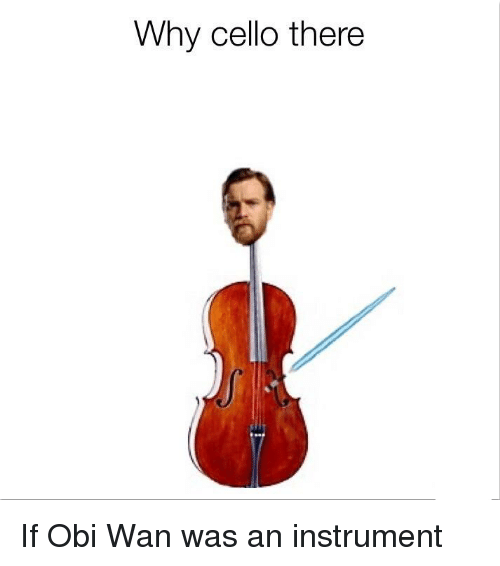 Star Wars, Cello, and Wan: Why cello there