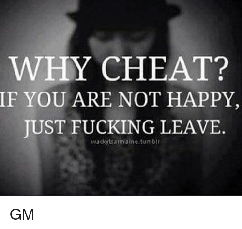 Why Cheat If You Are Not Happy Just Fucking Leave Wackytsarmaine