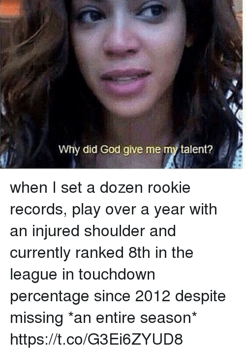 God, Nfl, and The League: Why did God give me my talent? when I set a dozen rookie records, play over a year with an injured shoulder and currently ranked 8th in the league in touchdown percentage since 2012 despite missing *an entire season* https://t.co/G3Ei6ZYUD8