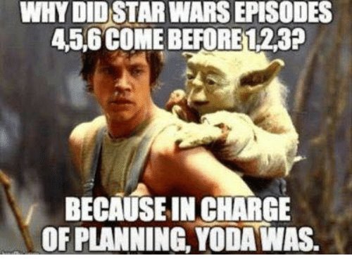 Memes, Star Wars, and Star: WHY DID STAR WARS EPISODES  45,6 COME BEFORE123P  BECAUEINCHARGE  OF PLANNING, YODAWAS