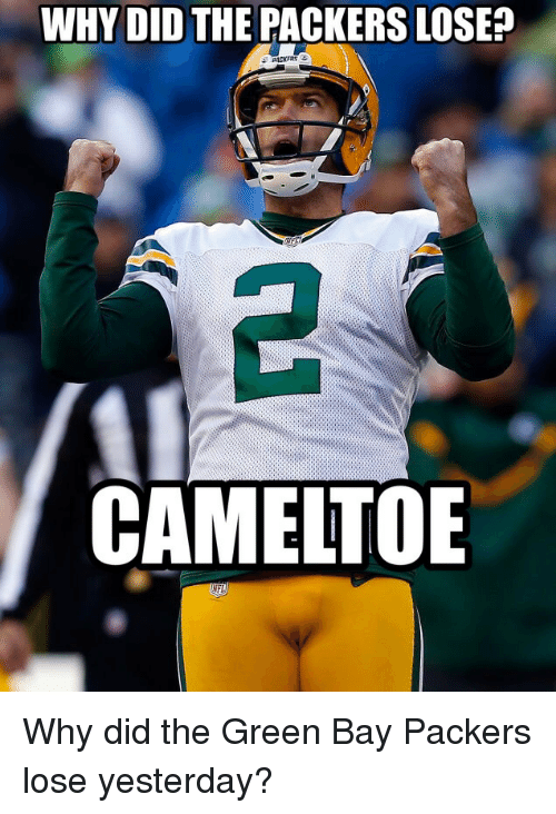 Funny Green Bay Packers And Nfl Why Did The Packers Lose Cameltoe