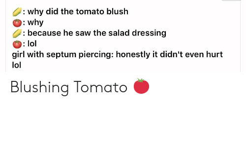 Why was the tomato blushing