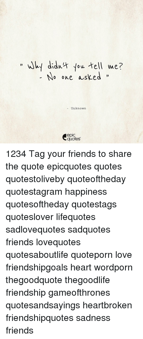 Why Didnt Yow Tell Me No One Asked Unknown EpIC Quotes 60 Tag Gorgeous Quotation About Sad Friendship