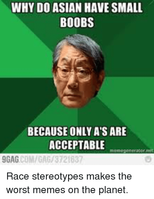 Asian, Memes, and The Worst: WHY DO ASIAN HAVE SMALL  BOOBS  BECAUSE ONLYA'S ARE  ACCEPTABLE  GAG COM/GAG/3721637