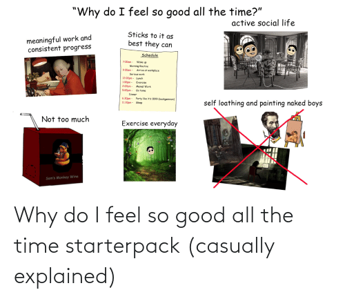 Starter Packs, Good, and Time: Why do I feel so good all the time starterpack (casually explained)