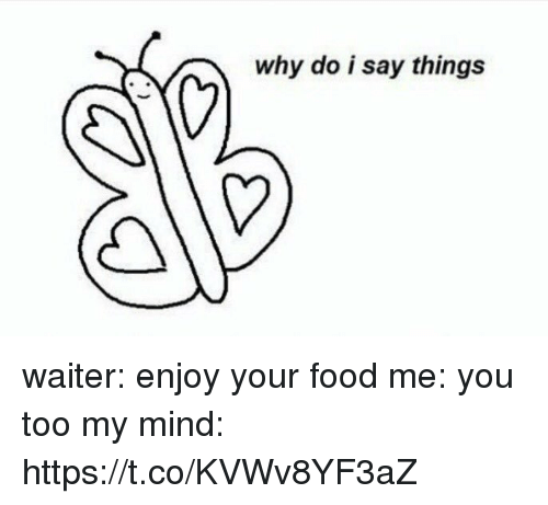 Food, Funny, and Mind: why do i say things waiter: enjoy your food   me: you too   my mind: https://t.co/KVWv8YF3aZ