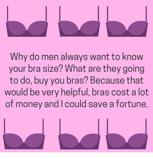ffccbddab7 Why Do Men Always Want to Know Your Bra Size  What Are They Going to ...