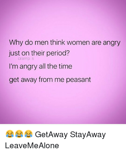 Quotes On Men Who Are Angry At Their Women: 25+ Best Memes About Period Cramp
