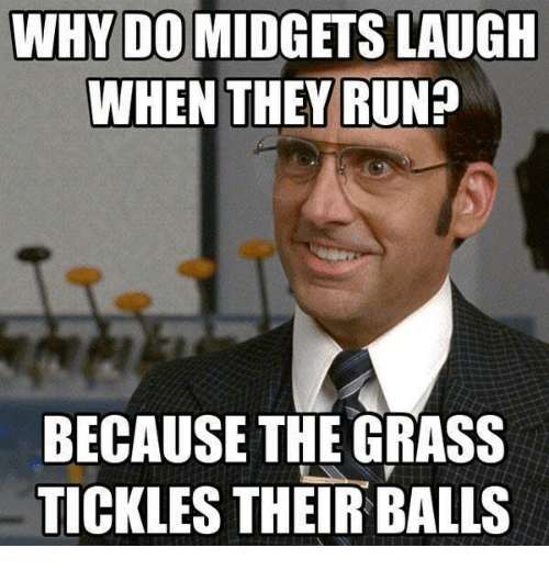 why do midgets laugh when they run because the grass 5173825 25 best midget memes midgets memes