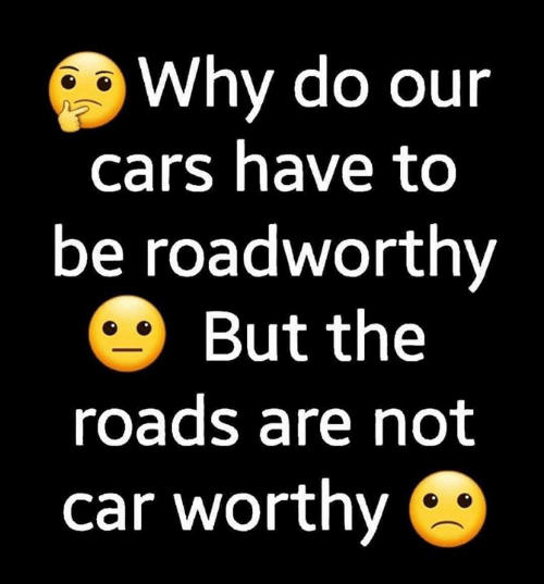 Cars, Memes, and 🤖: Why do our  cars have to  be roadworthy  But the  roads are not  car worthy