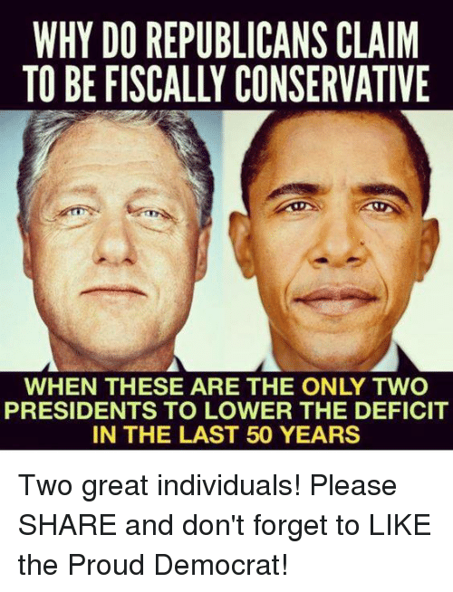 Presidents, Conservative, and Proud: WHY DO REPUBLICANS CLAIM  TO BE FISCALLY CONSERVATIVE  PRESIDENTS TO LOWER THE DEFICIT  IN THE LAST 50 YEARS Two great individuals!  Please SHARE and don't forget to LIKE the Proud Democrat!