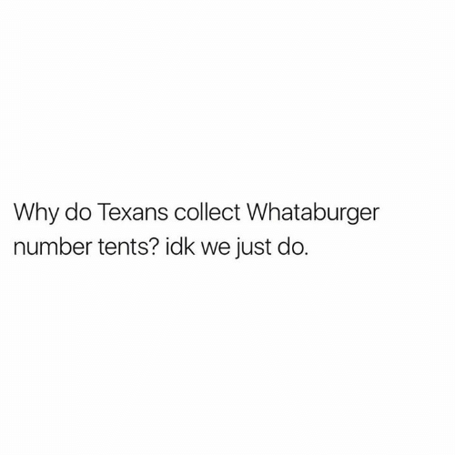 Whataburger Texans and Texas Why do Texans collect Whataburger number tents? idk  sc 1 st  Me.me & Why Do Texans Collect Whataburger Number Tents? Idk We Just Do ...