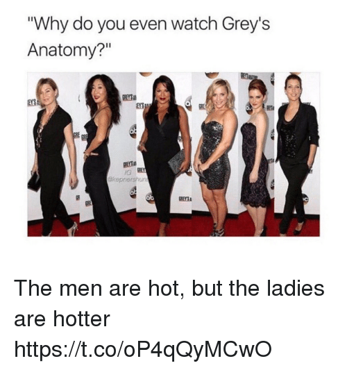 Why Do You Even Watch Grey\'s Anatomy? Okepnersnun the Men Are Hot ...