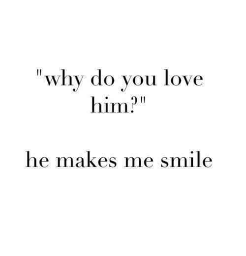 Why Do You Love Him He Makes Me Smile Love Meme On Me Me