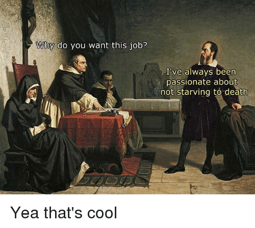 Cool, Death, and Classical Art: Why do you want this job?  I've always been  passionate about  not starving to death Yea that's cool
