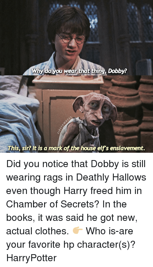 Why Do You Wear That Thing Dobby? This Sir? It Is a Mark of