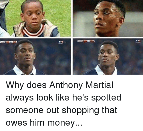 Memes, Money, and Shopping: Why does Anthony Martial always look like he's spotted someone out shopping that owes him money...