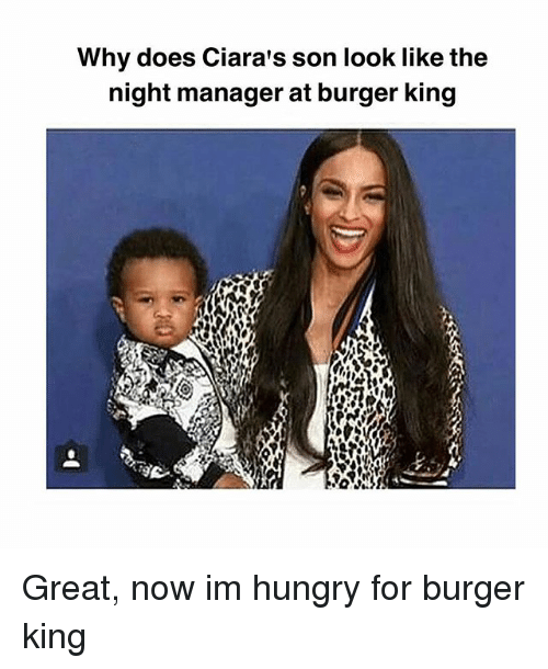Burger King, Hungry, and Memes: Why does Ciara's son look like the  night manager at burger king  ti Great, now im hungry for burger king