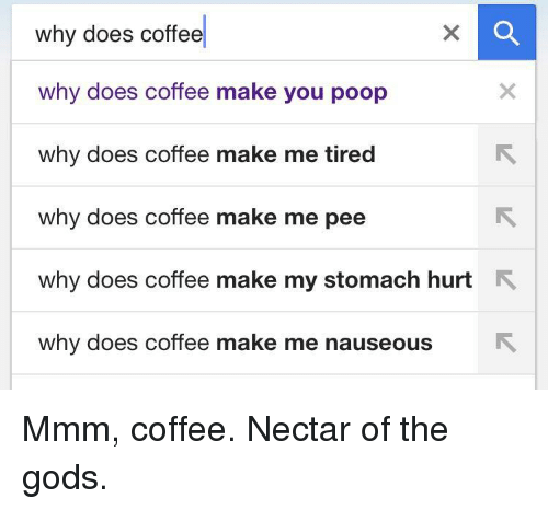 Why Does Coffee Why Does Coffee Make You Poop Why Does Coffee Make Me Tired Why Does Coffee Make Me Pee Why Does Coffee Make My Stomach Hurt R Why -8816