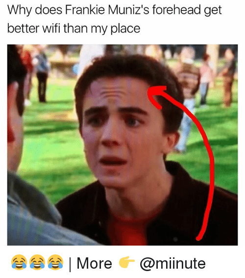 Funny, Get Better, and  Place: Why does Frankie Muniz's forehead get  better wifi than my place 😂😂😂 | More 👉 @miinute