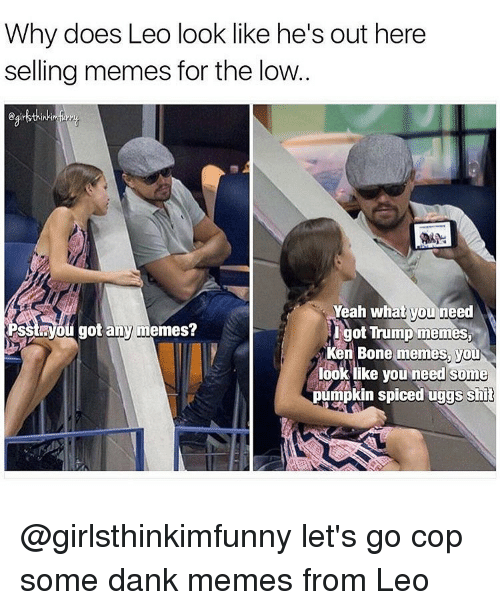why does leo look like hes out here selling memes 5158295 ✅ 25 best memes about bone meme bone memes